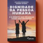 capa do livro Dignidade da pessoa humana e o direito das crianças e dos adolescentes
