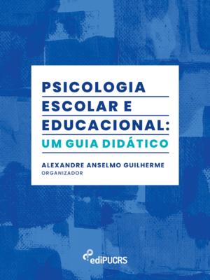 Psicologia escolar e educacional: um guia didático